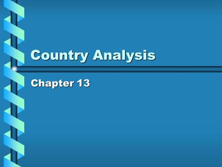Country Analysis Chapter 13. Location decision Where to produce and where to sellWhere to produce and where to sell Determined by interactions of objectives,