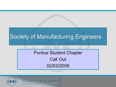 Society of Manufacturing Engineers Purdue Student Chapter Call Out 02/03/2009.