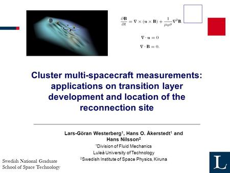 Swedish National Graduate School of Space Technology Cluster multi-spacecraft measurements: applications on transition layer development and location of.