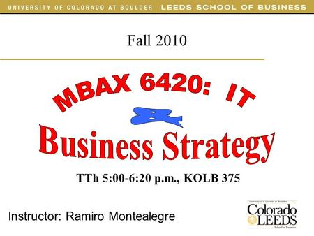 Instructor: Ramiro Montealegre Fall 2010 TTh 5:00-6:20 p.m., KOLB 375.