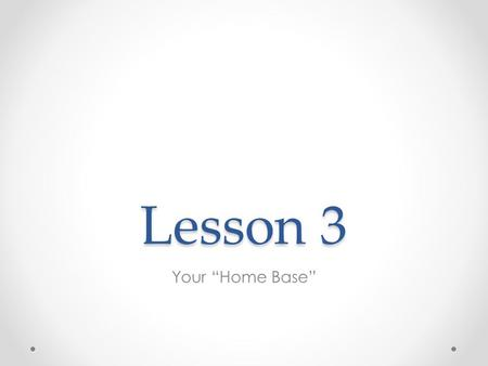 "Lesson 3 Your ""Home Base"". You Have Options.. Wordpress – Easy to use & Free Blogger – Also Easy To Use & Free Custom Blog – Sort of easy to use & not."