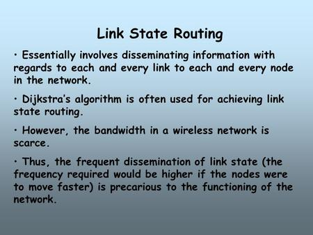 Link State Routing Essentially involves disseminating information with regards to each and every link to each and every node in the network. Dijkstra's.