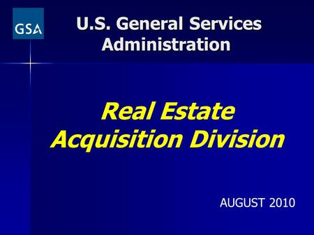 U.S. General Services Administration U.S. General Services Administration Real Estate Acquisition Division AUGUST 2010.