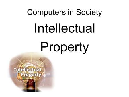 Computers in Society Intellectual Property. Term Papers A draft is due SOON! November 9 I will grade the outline of your paper. At this point you need.