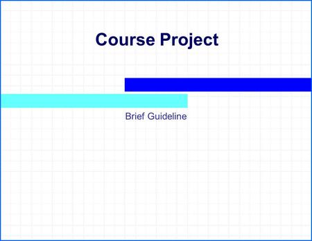 Course Project Brief Guideline. 2 Start With The Results  You will need to deliver: A report, documenting your results [For the purpose of this course.