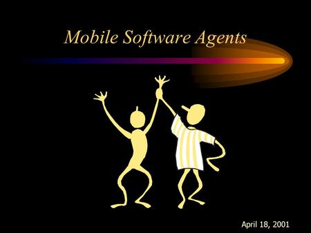 Mobile Software Agents April 18, 2001. Introduction: History research on agents was originated by J. McCarthy in the mid-1970's the term agent was coined.