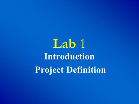 Lab 1 Introduction Project Definition. Introduction and Project definition 2 Objective To give the Student an overview of the Lab Environment and tools.