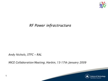1 RF Power infrastructure Andy Nichols, STFC – RAL MICE Collaboration Meeting, Harbin, 13-17th January 2009.