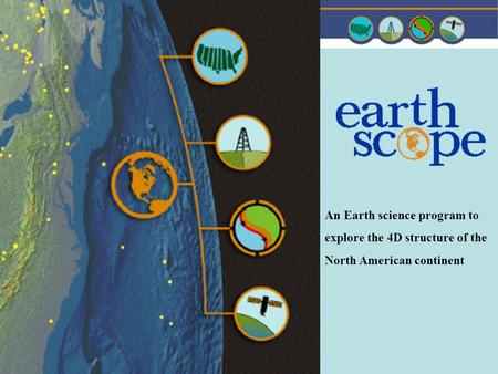An Earth science program to explore the 4D structure of the North American continent.