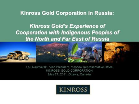 Delivering Disciplined Growth Kinross Gold Corporation in Russia: Kinross Gold's Experience of Cooperation with Indigenous Peoples of the North and Far.