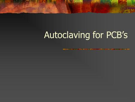 Autoclaving for PCB's.