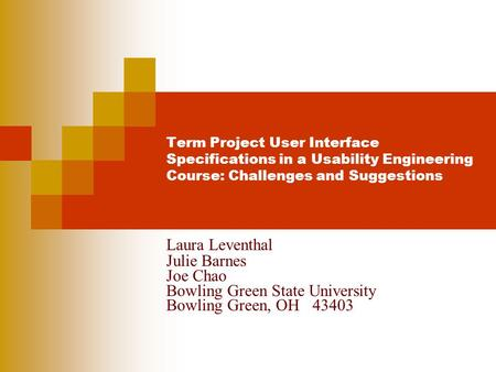 Term Project User Interface Specifications in a Usability Engineering Course: Challenges and Suggestions Laura Leventhal Julie Barnes Joe Chao Bowling.