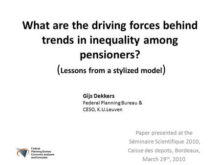 What are the driving forces behind trends in inequality among pensioners? ( Lessons from a stylized model ) Paper presented at the Séminaire Scientifique.