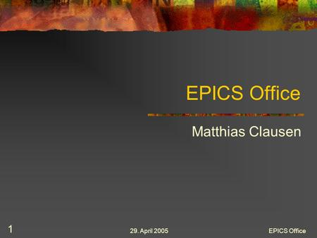 29. April 2005EPICS Office 1 Matthias Clausen. 29. April 2005EPICS Office 2 How did it start? By proposal from Ned Arnold at the last EPICS meeting (Looking.