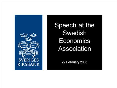 Speech at the Swedish Economics Association 22 February 2005.