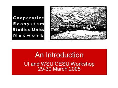 An Introduction UI and WSU CESU Workshop 29-30 March 2005.