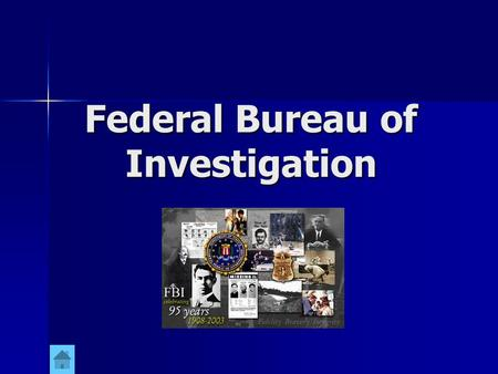Federal Bureau of Investigation History of the FBI On July 26, 2004, the Federal Bureau of Investigation celebrated 96 years of public service. On July.