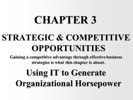 CHAPTER 3 STRATEGIC & COMPETITIVE OPPORTUNITIES Gaining a competitive advantage through effective business strategies is what this chapter is about. Using.