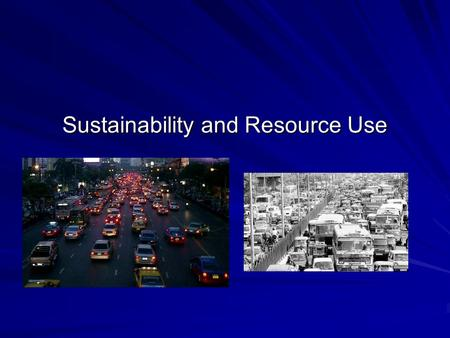 Sustainability and Resource Use. Technology: Some Preliminary Considerations 1. Environmental damage and environmental injustice caused by developing.