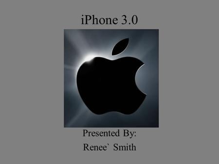 IPhone 3.0 Presented By: Renee` Smith. Introduction iPhone OS 3.0 Most advanced mobile phone platform 100 New features Coming out this summer.
