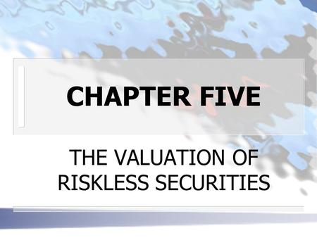 THE VALUATION OF RISKLESS SECURITIES