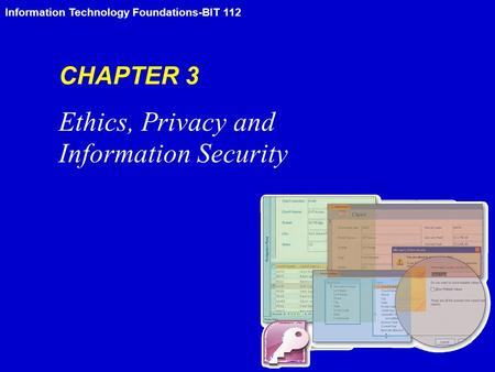 Information Technology Foundations-BIT 112 CHAPTER 3 Ethics, Privacy and Information Security.