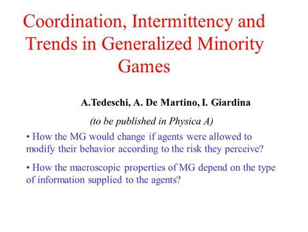 Coordination, Intermittency and Trends in Generalized Minority Games A.Tedeschi, A. De Martino, I. Giardina (to be published in Physica A) How the MG would.