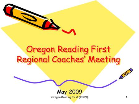Oregon Reading First (2009)1 Oregon Reading First Regional Coaches' Meeting May 2009.