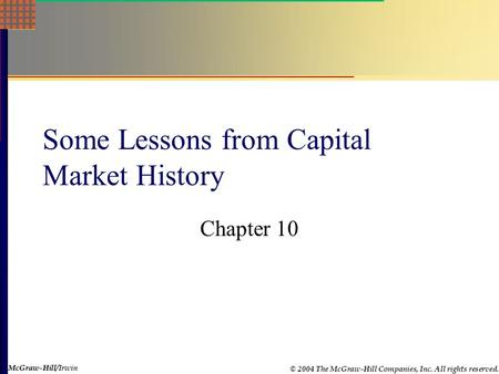 McGraw-Hill © 2004 The McGraw-Hill Companies, Inc. All rights reserved. McGraw-Hill/Irwin Some Lessons from Capital Market History Chapter 10.