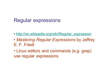 Regular expressions http://en.wikipedia.org/wiki/Regular_expression Mastering Regular Expressions by Jeffrey E. F. Friedl Linux editors and commands (e.g.