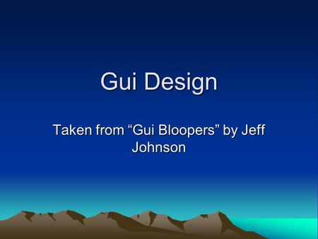 "Gui Design Taken from ""Gui Bloopers"" by Jeff Johnson."
