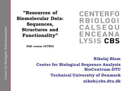 Center for Biologisk Sekvensanalyse Nikolaj Blom Center for Biological Sequence Analysis BioCentrum-DTU Technical University of Denmark