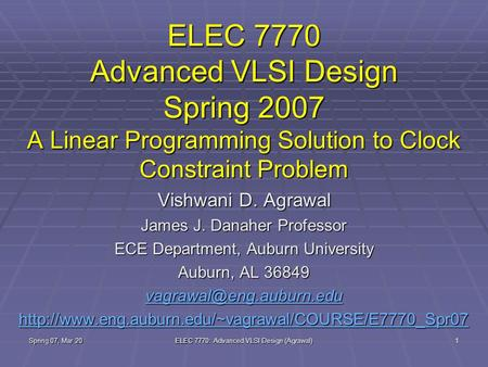 Spring 07, Mar 20 ELEC 7770: Advanced VLSI Design (Agrawal) 1 ELEC 7770 Advanced VLSI Design Spring 2007 A Linear Programming Solution to Clock Constraint.