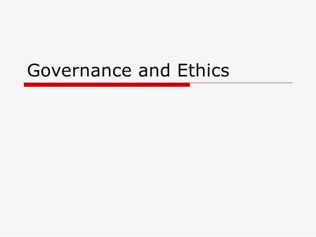 Governance and Ethics. Corporate Governance  The separation of ownership and control creates an agency problem in modern corporations What does this.
