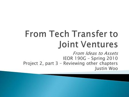 From Ideas to Assets IEOR 190G – Spring 2010 Project 2, part 3 – Reviewing other chapters Justin Woo.