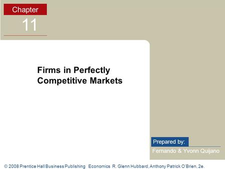 © 2008 Prentice Hall Business Publishing Economics R. Glenn Hubbard, Anthony Patrick O'Brien, 2e. Fernando & Yvonn Quijano Prepared by: Chapter 11 Firms.