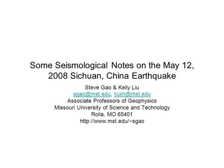 Some Seismological Notes on the May 12, 2008 Sichuan, China Earthquake Steve Gao & Kelly Liu  Associate.