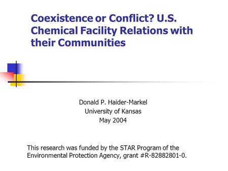 Coexistence or Conflict? U.S. Chemical Facility Relations with their Communities Donald P. Haider-Markel University of Kansas May 2004 This research was.