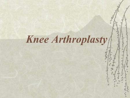 Knee Arthroplasty. Degeneration of Knee Degeneration of Knee (cont'd)  Osteoarthritis is the most common cause  Abnormalities of knee joint function.
