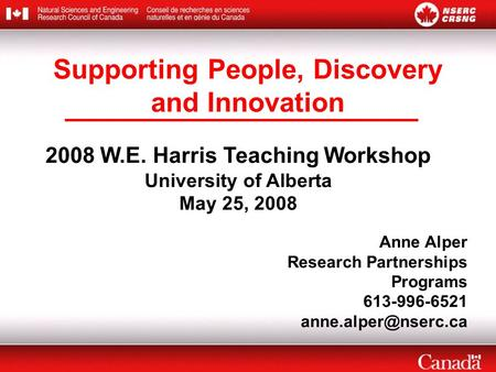 2008 W.E. Harris Teaching Workshop University of Alberta May 25, 2008 Anne Alper Research Partnerships Programs 613-996-6521 Supporting.