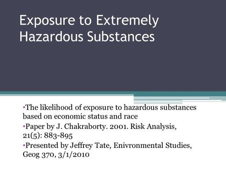 Exposure to Extremely Hazardous Substances The likelihood of exposure to hazardous substances based on economic status and race Paper by J. Chakraborty.