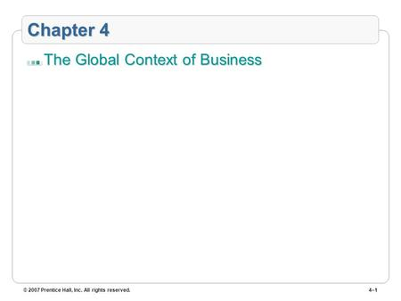 © 2007 Prentice Hall, Inc. All rights reserved.4–1 Chapter 4 The Global Context of Business.