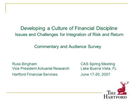 1 Developing a Culture of Financial Discipline Issues and Challenges for Integration of Risk and Return Commentary and Audience Survey Russ BinghamCAS.