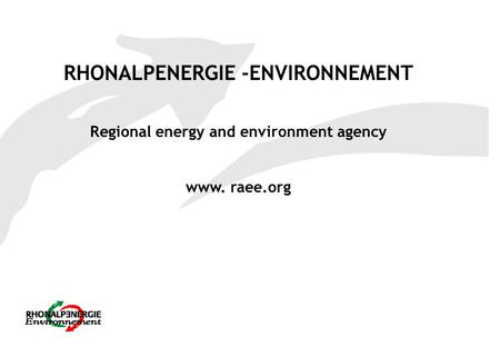 RHONALPENERGIE -ENVIRONNEMENT Regional energy and environment agency www. raee.org.