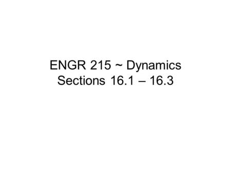 ENGR 215 ~ Dynamics Sections 16.1 – 16.3. Rigid Body Motion When all the particles of a rigid body move along paths which are equidistant from a fixed.