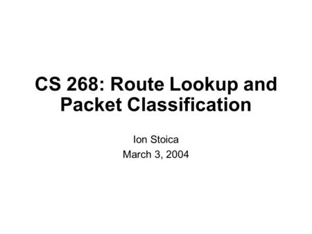 CS 268: Route Lookup and Packet Classification