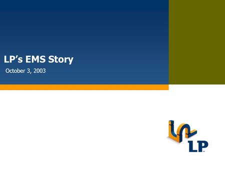 LP is a trademark of Louisiana-Pacific Corporation LP's EMS Story October 3, 2003.