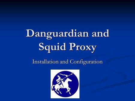 Danguardian and Squid Proxy Installation and Configuration.