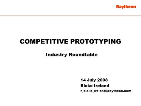 14 July 2008 Blake Ireland Industry Roundtable COMPETITIVE PROTOTYPING.