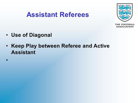 Assistant Referees Use of Diagonal Keep Play between Referee and Active Assistant.